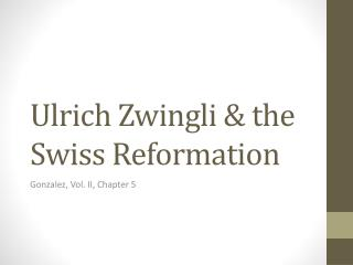 Ulrich Zwingli & the Swiss Reformation