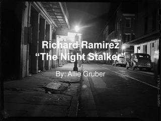 "Richard Ramirez ""The Night Stalker"""