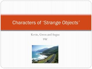 Characters of ' Strange Objects'