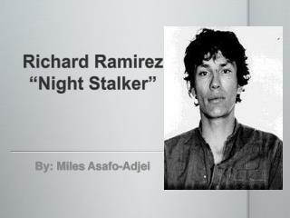 "Richard Ramirez ""Night Stalker"""