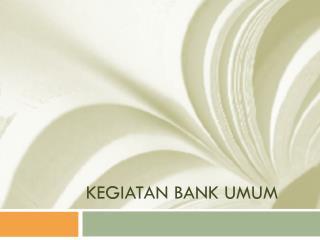 KEGIATAN BANK UMUM