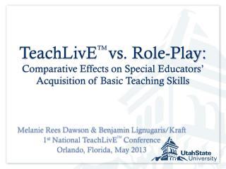 Melanie Rees Dawson & Benjamin  Lignugaris /Kraft 1 st  National  TeachLivE TM  Conference