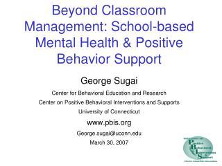 Beyond Classroom Management: School-based Mental Health  Positive Behavior Support
