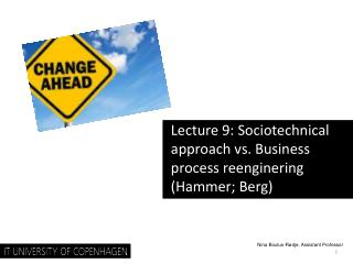 Lecture  9:  Sociotechnical  approach vs. Business  process reenginering  (Hammer; Berg)