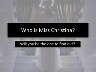 Who is Miss Christina?