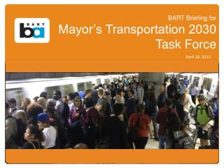 BART Briefing for  Mayor's Transportation 2030 Task Force