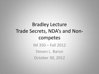 Bradley  Lecture Trade Secrets, NDA's and Non-competes