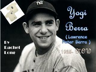 Yogi Berra ( Lawrence Peter Berra )
