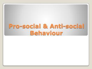 Pro-social & Anti-social  Behaviour