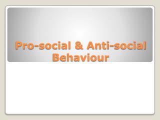Pro-social & Anti-social  Behaviour