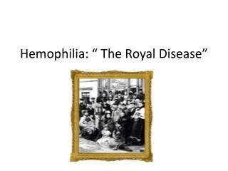 "Hemophilia: "" The Royal Disease"""