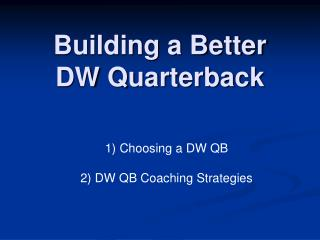 Building a Better  DW Quarterback