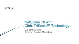 NetScaler 10 with  Citrix TriScale™ Technology