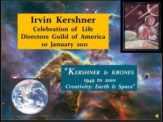 """ K ERSHNER   &   KRONES  1949  to  2010   Creativity:  Earth  &  Space """