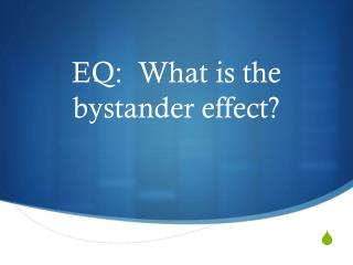 EQ:  What is the bystander effect?
