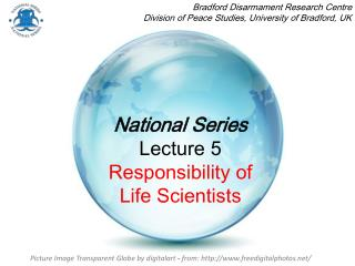 National Series Lecture 5  Responsibility of  Life Scientists