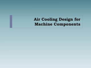 Air Cooling Design for Machine Components