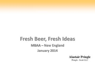 Fresh Beer, Fresh  Ideas MBAA – New England  January 2014