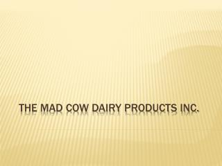 The Mad Cow Dairy Products Inc.