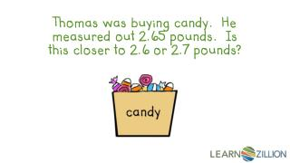 Thomas was buying candy.  He measured out 2.65 pounds.  Is this closer to 2.6 or 2.7 pounds?
