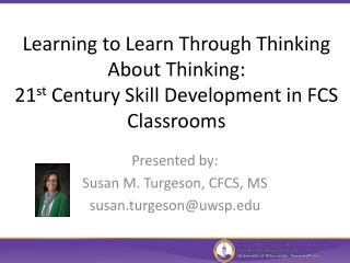 Presented by: Susan M.  Turgeson , CFCS, MS s usan.turgeson@uwsp.edu