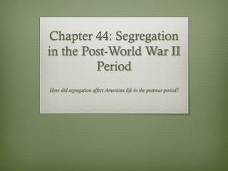 Chapter 44: Segregation in the Post-World War II Period
