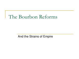 The Bourbon Reforms