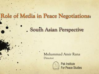 Role  of Media in Peace  Negotiations : 		South Asian Perspective