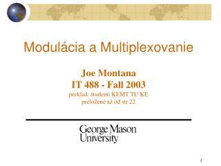 Modulácia  a Multiplex ovanie Joe Montana IT 488 - Fall 2003 preklad:  š tudenti  KEMT TU KE