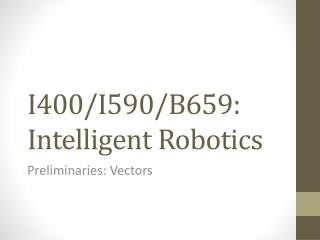 I400/I590/B659: Intelligent Robotics