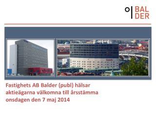 Fastighets AB Balder (publ) hälsar aktieägarna välkomna till årsstämma onsdagen den 7 maj 2014