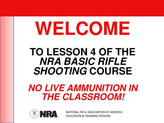 WELCOME TO  LESSON 4  OF THE  NRA BASIC RIFLE SHOOTING  COURSE