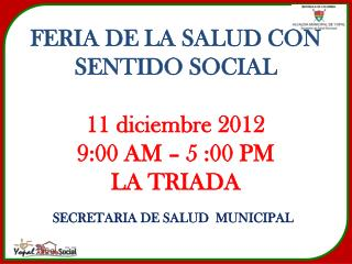 FERIA DE LA SALUD CON SENTIDO  SOCIAL 11 diciembre 2012 9:00 AM – 5 :00 PM LA TRIADA