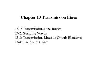 13-1: Transmission-Line Basics 13-2: Standing Waves 13-3: Transmission Lines as Circuit Elements
