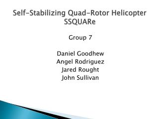 Self-Stabilizing Quad-Rotor  Helicopter SSQUARe