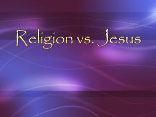 Religion vs. Jesus