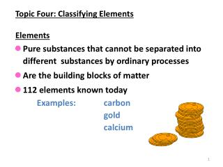 Topic Four: Classifying Elements Elements