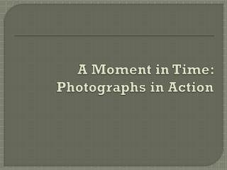A Moment in Time: Photographs in Action