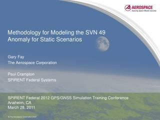 Methodology for Modeling the SVN 49 Anomaly for Static Scenarios