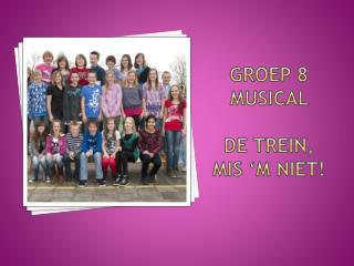 Groep 8 Musical  De trein, mis 'm niet!