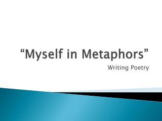 """""""Myself in Metaphors"""""""