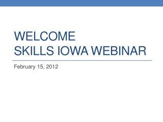 Welcome  Skills Iowa Webinar