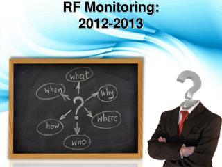 RF Monitoring: 2012-2013