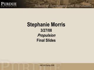 Stephanie Morris 3/27/08 Propulsion Final Slides