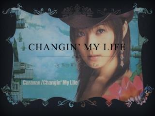 Changin� my life