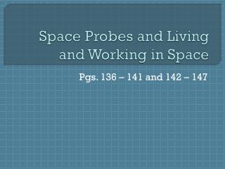 Space Probes and Living and Working in Space