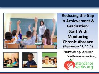 Reducing the Gap in Achievement & Graduation:   Start With Monitoring Chronic Absence