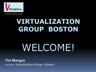 Virtualization Group  Boston Welcome!