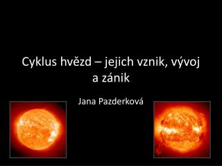 Cyklus hvězd–jejich vznik, vývoj a zánik