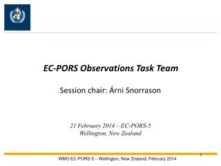 EC-PORS Observations Task Team  Session  chair:  Árni Snorrason 21 February 2014 – EC-PORS-5